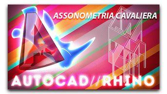 Autocad e Rhino Tutorial - Assonometria cavaliera