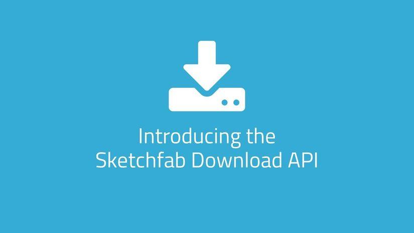 Sketchfab annuncia la Download API