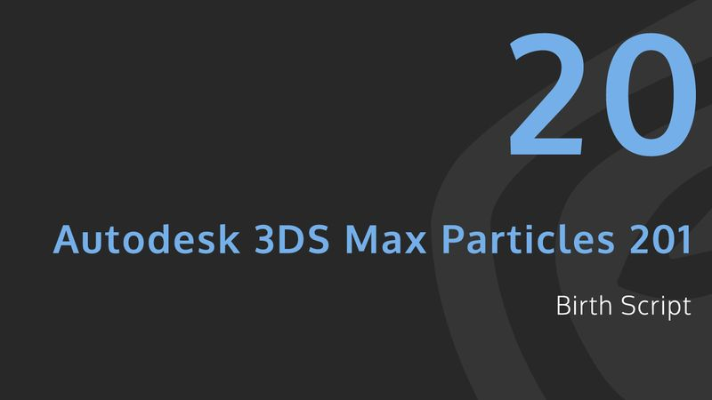 Autodesk 3DS Max Particles 201 - Birth Script