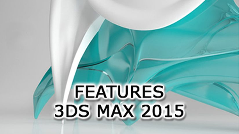 3DS Max 2015 features
