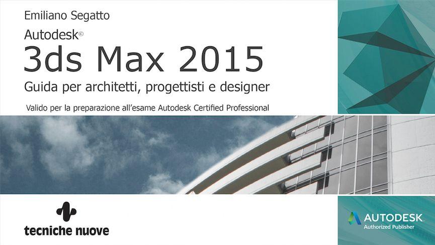 3ds Max 2015 Guida per architetti, progettisti e designer.