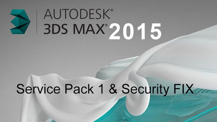 3ds Max 2015 Service Pack 1 and Security fix